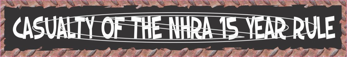 Casualty of the NHRA 15 year rule.jpg