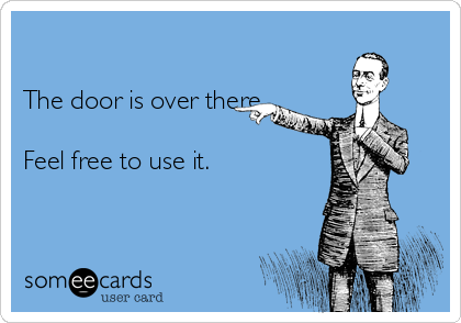 -the-door-is-over-there-feel-free-to-use-it-78fc1.png