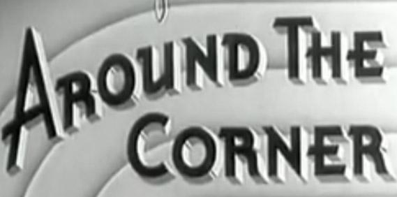 Around The Corner…